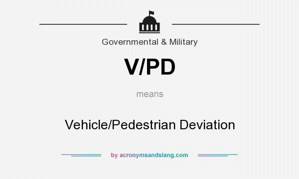 What does V/PD mean? It stands for Vehicle/Pedestrian Deviation