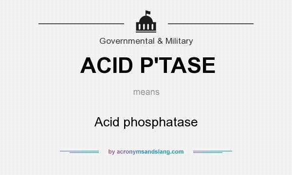 What does ACID P`TASE mean? It stands for Acid phosphatase