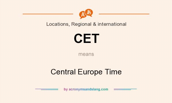 What does CET mean? It stands for Central Europe Time