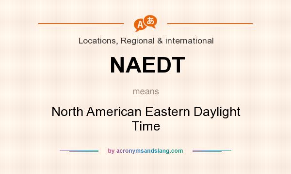 What does NAEDT mean? It stands for North American Eastern Daylight Time