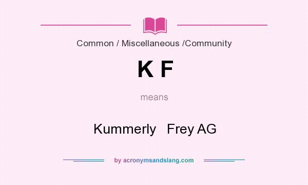 What does K F mean? It stands for Kummerly   Frey AG