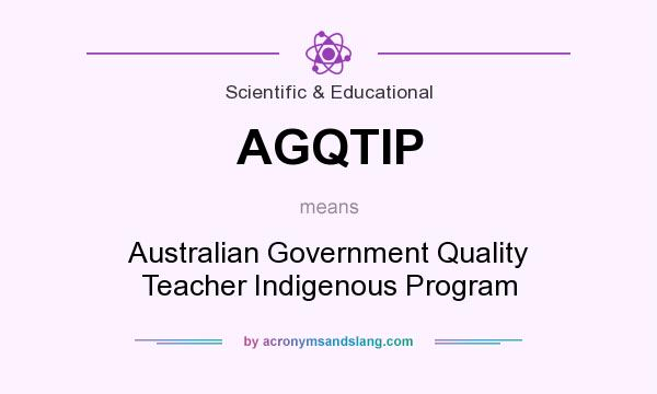 What does AGQTIP mean? It stands for Australian Government Quality Teacher Indigenous Program