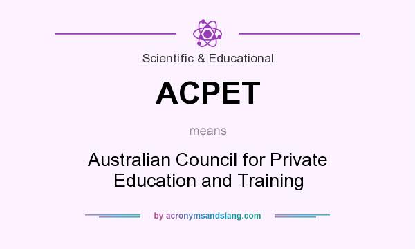 What does ACPET mean? It stands for Australian Council for Private Education and Training