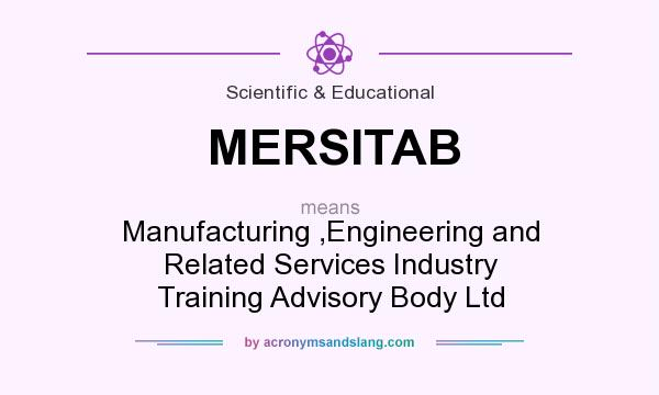 What does MERSITAB mean? It stands for Manufacturing ,Engineering and Related Services Industry Training Advisory Body Ltd