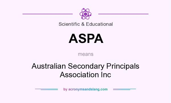 What does ASPA mean? It stands for Australian Secondary Principals Association Inc
