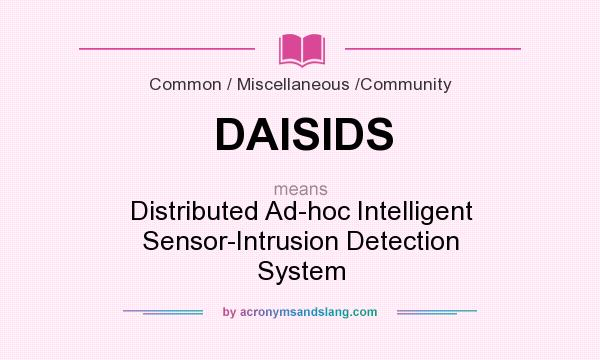 What does DAISIDS mean? It stands for Distributed Ad-hoc Intelligent Sensor-Intrusion Detection System