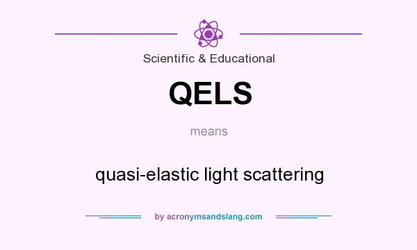 What does QELS mean? It stands for quasi-elastic light scattering
