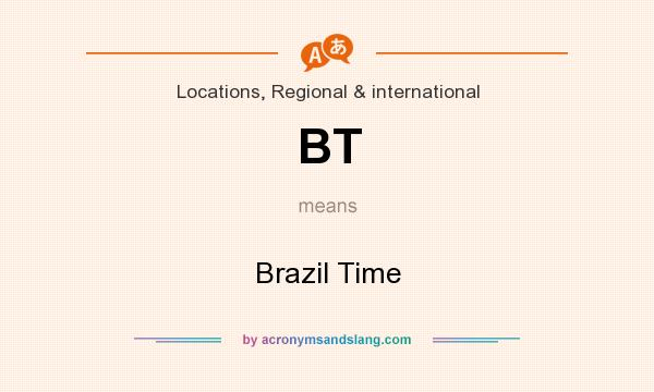 What does BT mean? It stands for Brazil Time