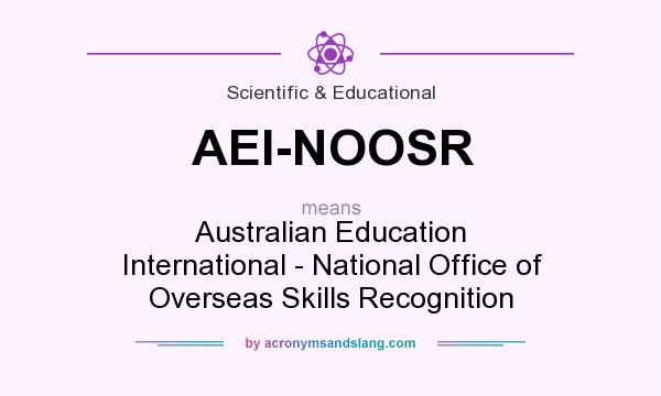 What does AEI-NOOSR mean? It stands for Australian Education International - National Office of Overseas Skills Recognition