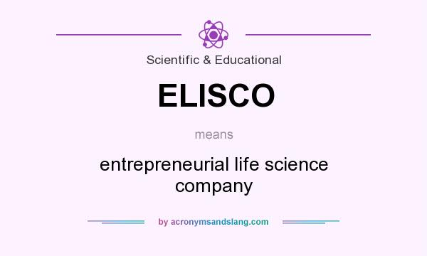 What does ELISCO mean? It stands for entrepreneurial life science company