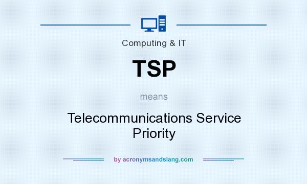 What does TSP mean? It stands for Telecommunications Service Priority
