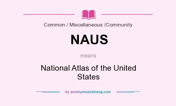 What does NAUS mean? It stands for National Atlas of the United States
