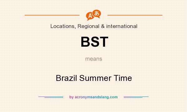What does BST mean? It stands for Brazil Summer Time