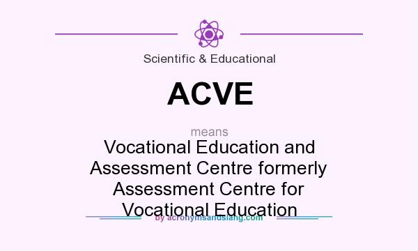 What does ACVE mean? It stands for Vocational Education and Assessment Centre formerly Assessment Centre for Vocational Education