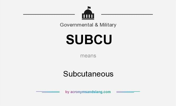 What does SUBCU mean? It stands for Subcutaneous
