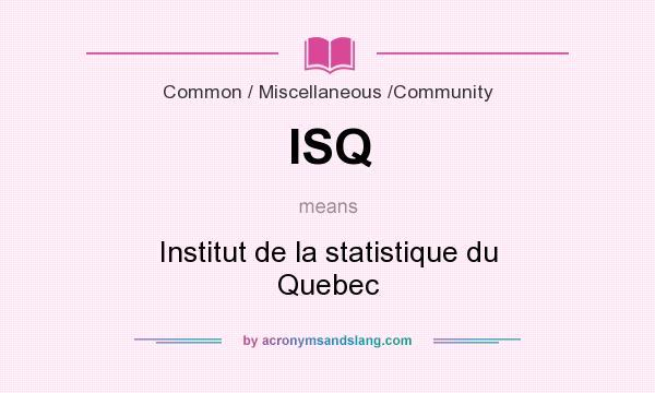 What does ISQ mean? It stands for Institut de la statistique du Quebec