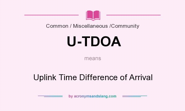 What does U-TDOA mean? It stands for Uplink Time Difference of Arrival