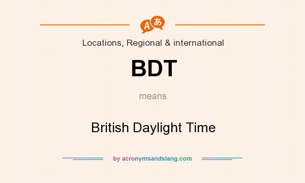 What does BDT mean? It stands for British Daylight Time