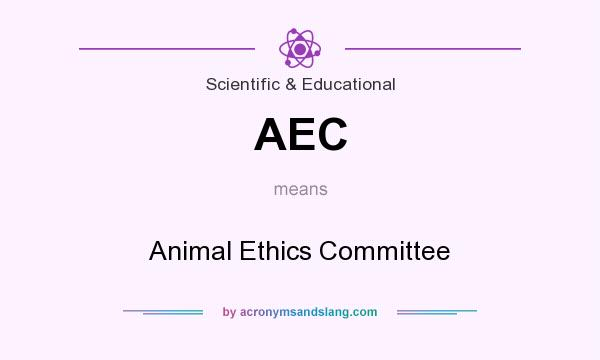 What does AEC mean? It stands for Animal Ethics Committee