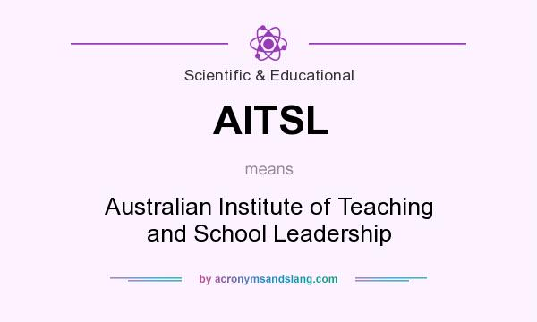 What does AITSL mean? It stands for Australian Institute of Teaching and School Leadership