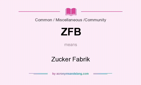 What does ZFB mean? It stands for Zucker Fabrik