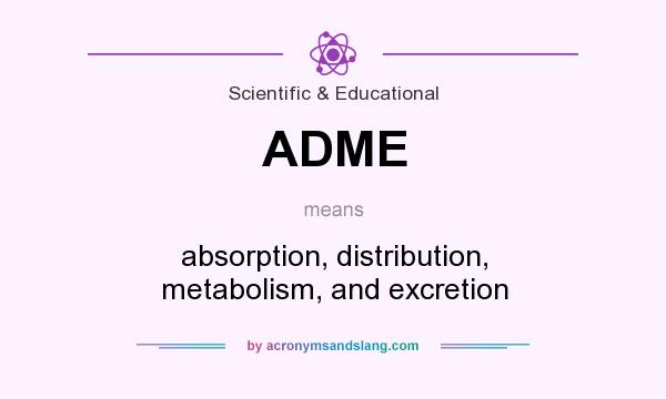 What does ADME mean? It stands for absorption, distribution, metabolism, and excretion