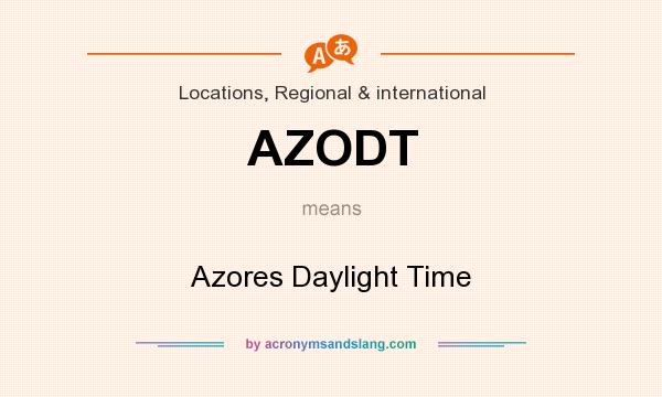 What does AZODT mean? It stands for Azores Daylight Time