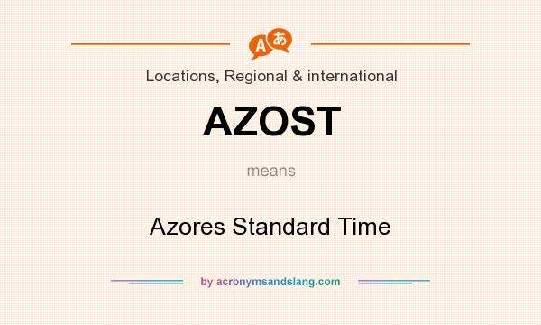 What does AZOST mean? It stands for Azores Standard Time