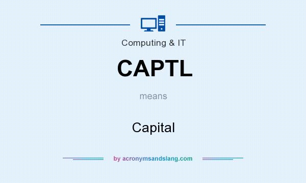 What does CAPTL mean? It stands for Capital