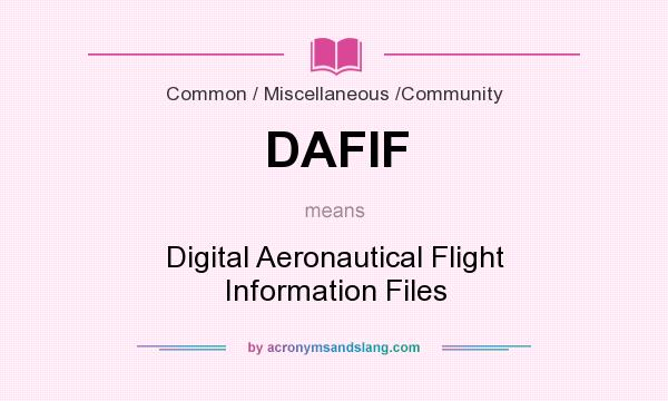 What does DAFIF mean? It stands for Digital Aeronautical Flight Information Files