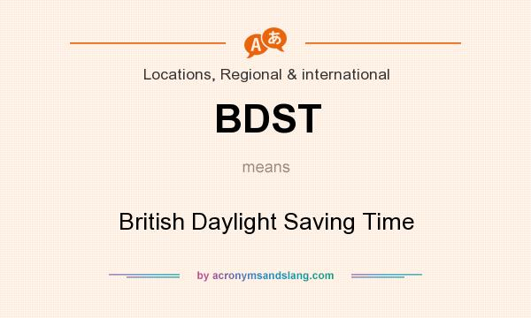 What does BDST mean? It stands for British Daylight Saving Time