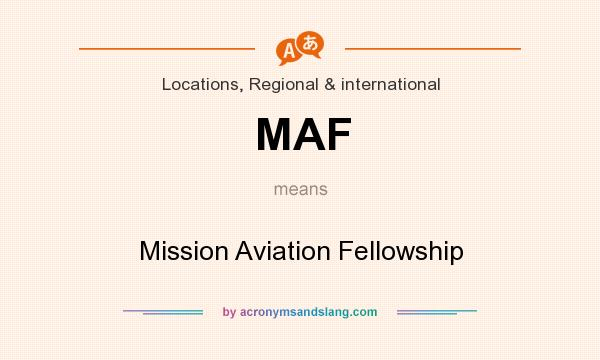 What does MAF mean? It stands for Mission Aviation Fellowship
