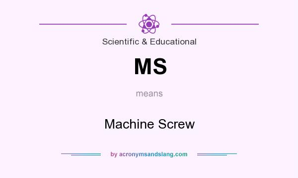 What does MS mean? It stands for Machine Screw
