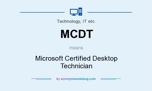 What does MCDT mean? It stands for Microsoft Certified Desktop Technician