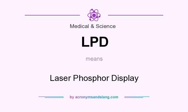 What does LPD mean? It stands for Laser Phosphor Display