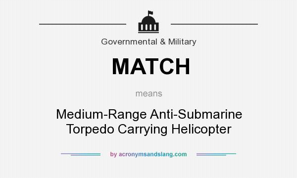 What does MATCH mean? It stands for Medium-Range Anti-Submarine Torpedo Carrying Helicopter