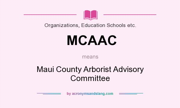 What does MCAAC mean? It stands for Maui County Arborist Advisory Committee