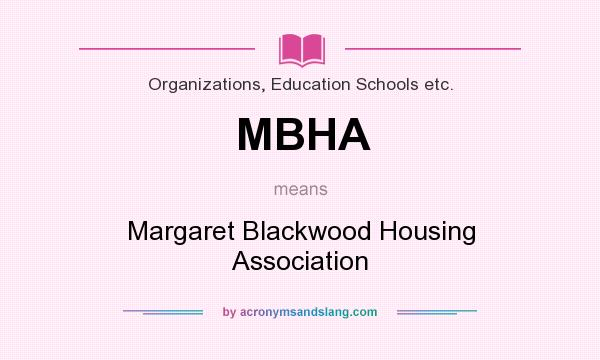 What does MBHA mean? It stands for Margaret Blackwood Housing Association