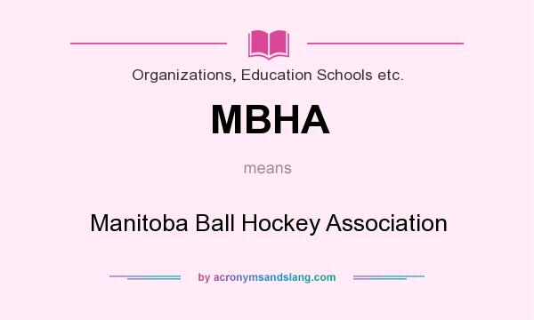 What does MBHA mean? It stands for Manitoba Ball Hockey Association