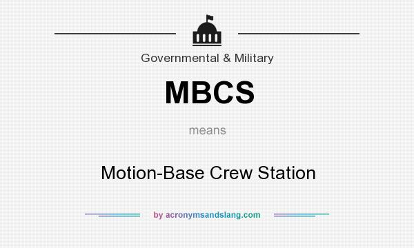 What does MBCS mean? It stands for Motion-Base Crew Station