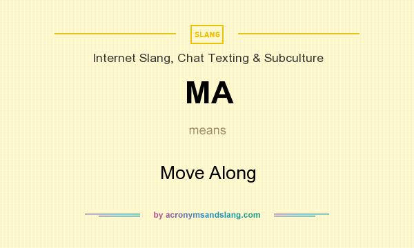 What does MA mean? It stands for Move Along