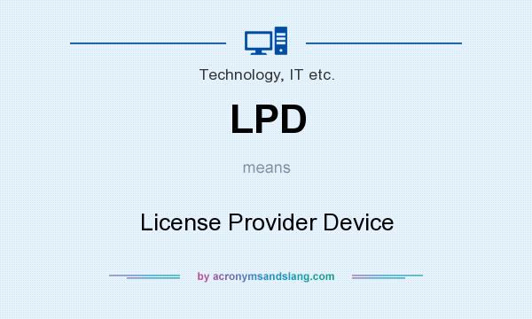 What does LPD mean? It stands for License Provider Device