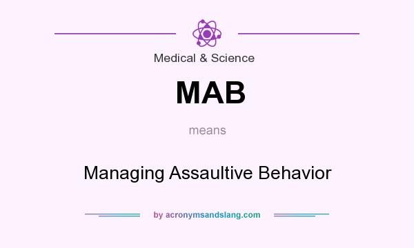 What does MAB mean? It stands for Managing Assaultive Behavior