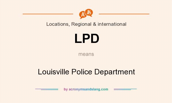 What does LPD mean? It stands for Louisville Police Department
