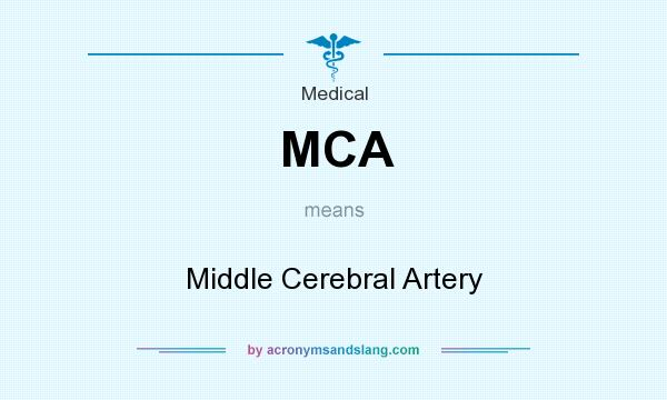 What does MCA mean? It stands for Middle Cerebral Artery