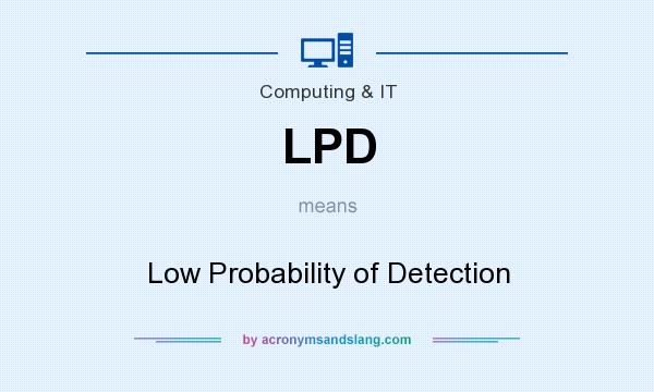 What does LPD mean? It stands for Low Probability of Detection