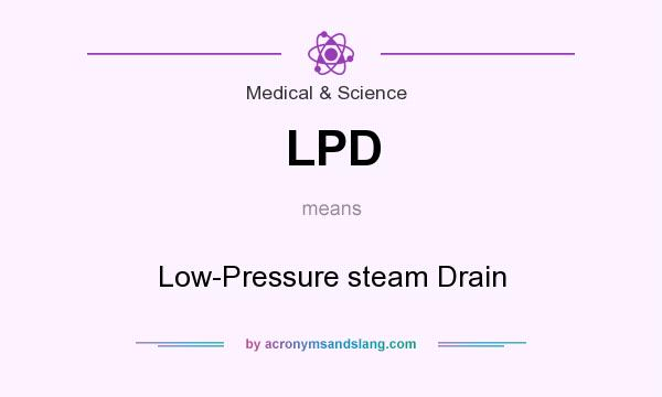 What does LPD mean? It stands for Low-Pressure steam Drain