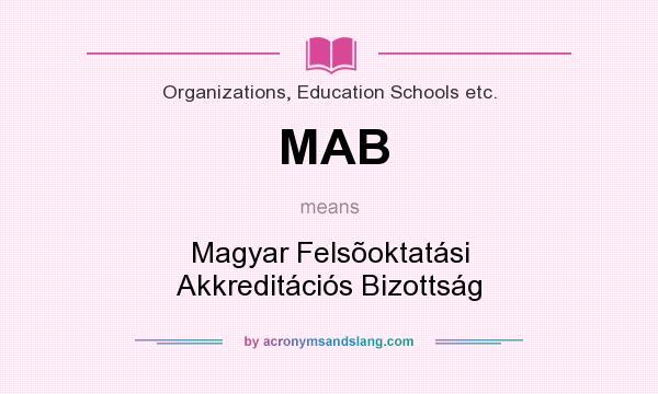 What does MAB mean? It stands for Magyar Felsõoktatási Akkreditációs Bizottság