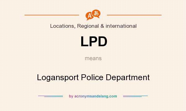 What does LPD mean? It stands for Logansport Police Department