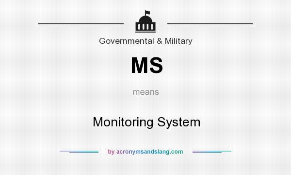 What does MS mean? It stands for Monitoring System